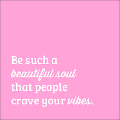 Be such a beautiful soul that people crave your vibes. Classy Girl Quotes, Girl Boss Quotes, Inspirational Quotes For Moms, Motivational Quotes, Wisdom Quotes, Me Quotes, Pretty Quotes, Beautiful Soul Quotes, Positive Vibes Quotes