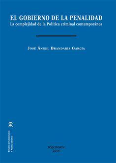 El gobierno de la penalidad : la complejidad de la política criminal contemporánea / José Ángel Brandariz García