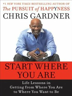 Start Where You Are: Life Lessons in Getting from Where You Are to Where You Want to Be by Chris Gardner. $9.36. Publisher: HarperCollins e-books; 1 edition (May 12, 2009). 338 pages. Author: Chris Gardner