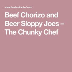 Beef Chorizo and Beer Sloppy Joes – The Chunky Chef