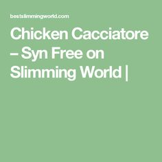 Chicken Cacciatore – Syn Free on Slimming World |