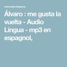 Álvaro : me gusta la vuelta - Audio Lingua - mp3 en espagnol,