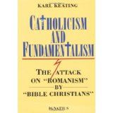 """Catholicism and Fundamentalism: The Attack on """"Romanism"""" by """"Bible Christians"""" (Paperback)By Karl Keating"""