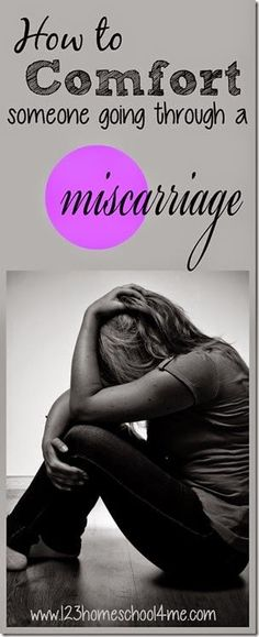 Miscarriage Help:  how to comfort someone going through a miscarraige. Some of my friends should read this