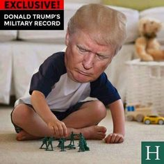 Trump's military experience. I think this image pretty much sums him up overall, a toddler!!