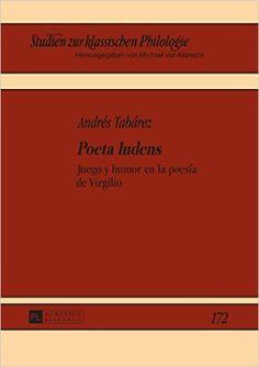 Poeta ludens : juego y humor en la poesía de Virgilio / Andrés Tabárez Publicación Frankfurt am Main : Peter Lang, cop. 2015