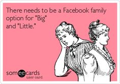 There needs to be a Facebook family option for Big and Little. #Greek #College #Sorority #Humor #Funny #Big #Little #BigLil