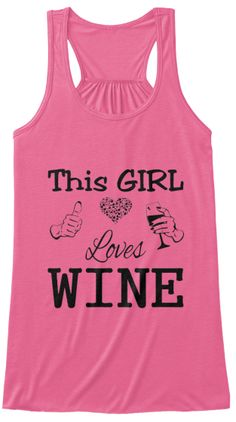 This Girl Loves Wine ~ Tank Tops and Tees.