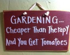 Gardening cheaper than therapy and you get tomatoes porch patio sign outdoor sign garden decoration garden sign