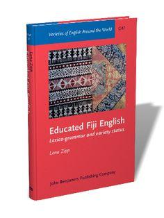 Educated Fiji English : lexico-grammar and variety status / by Lena Zipp, University of Zurich - Amsterdam ; Philadelphia : John Benjamins, cop. 2014