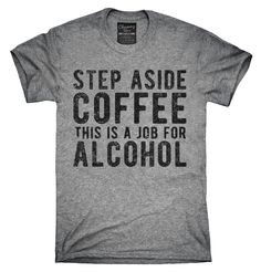 Step Aside Coffee This Is A Job For Alcohol T-Shirt Hoodie Tank Top - Funny Shirt Sayings - Ideas of Funny Shirt Sayings - Step Aside Coffee This Is A Job For Alcohol Shirt Hoodies Tanktops Funny Shirt Sayings, T Shirts With Sayings, Funny Quotes, T Shirt Slogans, Shirt Quotes, Qoutes, Funny Tank Tops, Funny Tees, Top Funny