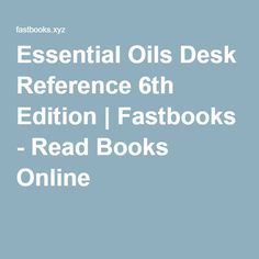 Essential Oils Desk Reference 6th Edition | Fastbooks   Read Books Online