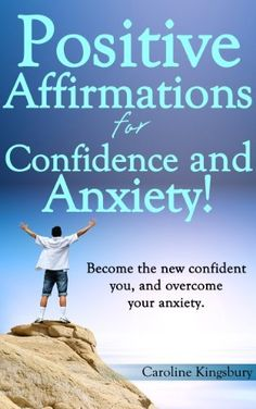Positive Affirmations for Confidence and Anxiety! by Caroline Kingsbury, http://www.amazon.com/dp/B00DUVQNDY/ref=cm_sw_r_pi_dp_kBgnsb0X0MVEA