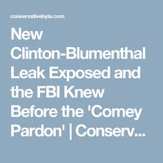 New Clinton-Blumenthal Leak Exposed and the FBI Knew Before the 'Comey Pardon'   Conservative Byte