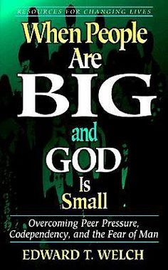 When People Are Big and God Is Small: Overcoming Peer Pressure, Codependency, and the Fear of Man by Edward T. Welch. Highly recommended!