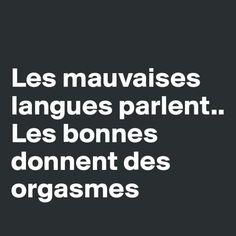 """""""Les mauvaises langues parlent.. Les bonnes donnent des orgasmes !"""""""