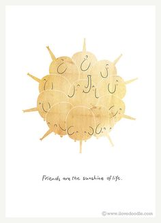 Friends are the sunshine of life by ILoveDoodle, via Flickr
