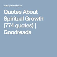 Quotes About Spiritual Growth (774 quotes)   Goodreads