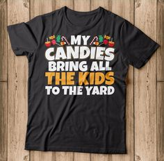 My Candies Bring All The Kids On The Yard Halloween Costume  Makes a great gift for candy lover this halloween 2018. This is sure to be a hit at this year's Halloween party. Show up to your trick or treating, Drinking wine and candy hunting in style with this awesome My candies bring all the kids on the yard Halloween 2018, Halloween Shirt, Halloween Party, Halloween Costumes, Wine Drinks, Candies, Drinking, Hunting, Great Gifts