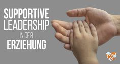 Supportive Leadership in der Erziehung