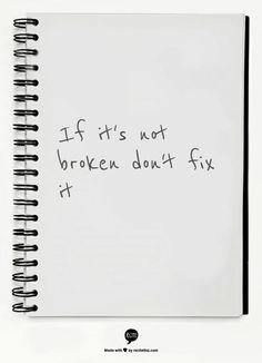 If it's not broken don't fix it