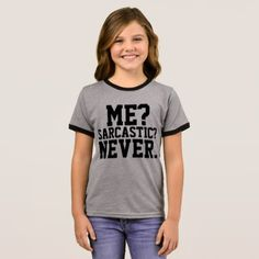 ME? SARCASTIC? NEVER. Funny Girls T-shirts - girl gifts special unique diy gift idea