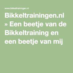 Bikkeltrainingen.nl » Een beetje van de Bikkeltraining en een beetje van mij