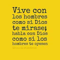 """""""Vive con los hombres como si #Dios te mirase; habla con #Dios como si los hombres te oyesen"""". #Seneca #Citas #Frases @Candidman"""