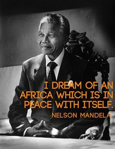 I dream of an Africa that is at peace with itself.Rest in Peace, Nelson Mandela. Martin Luther King, African Quotes, I Look To You, Nelson Mandela Quotes, First Black President, Les Continents, We Are The World, Black History, Congo