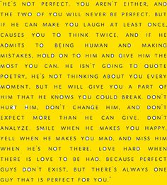 perfect guys don't exist, but there's always one guy thats perfect for you.