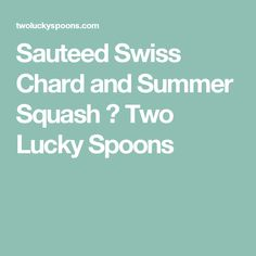 Sauteed Swiss Chard and Summer Squash ⋆ Two Lucky Spoons