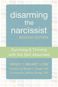 Disarming the Narcissist: Surviving & Thriving with the Self-Absorbed by Wendy T. Behary. [A] practical, step-by-step communication guide for coping with and confronting a narcissist...learn how to respond with empathy, separate themselves from the narcissist's traps, and gain the respect and validation they deserve. This edition includes new chapters dealing with narcissistic women, aggressive and abusive narcissists, strategies for safety, and the link between narcissism and sex addiction.