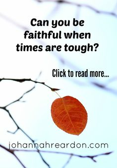 It's easy to be faithful when things are going well, but what about when things are awful?