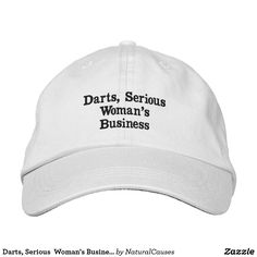 #Darts, Serious  #Woman's Business Embroidered #Cap.