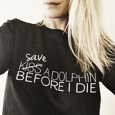 Kiss a Dolphin Before I Die {Hanes} – Wilddtail