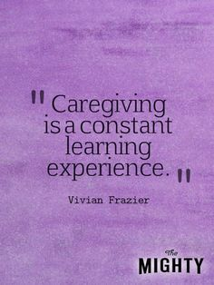 Secrets of Being a Caregiver Caregiving is a constant learning experience. - Vivian FrazierCaregiving is a constant learning experience. Dementia Care, Alzheimer's And Dementia, Vascular Dementia, Caregiver Quotes, Alzheimers Awareness, Alzheimers Quotes, Dementia Quotes, Alzheimers Activities, Aging Parents