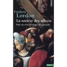 La société des affects - Pour un structuralisme des passions - Frederic Lordon