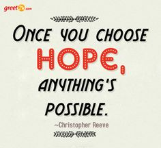 Once you choose hope, anything's possible. Hope Quotations, Hope Quotes, Christopher Reeve, You Choose, Sayings, Lyrics, Word Of Wisdom, Idioms, Quote