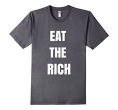 Eat The Rich Shirt Trendy  Swag Street Fashion Hip Hop Tshirt available in various sizes and colors for men, women and youth
