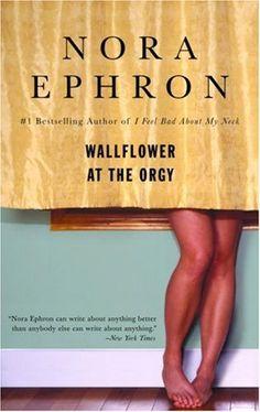 Wallflower at the Orgy - Nora Ephron
