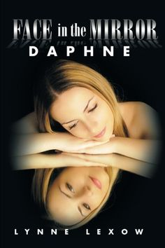 Face in the Mirror: Daphne by Lynne Lexow http://www.amazon.com/dp/149699292X/ref=cm_sw_r_pi_dp_4VCjxb0Z9FHEF