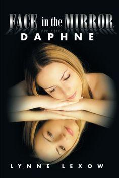 Face in the Mirror: Daphne by Lynne Lexow http://www.amazon.com/dp/149699292X/ref=cm_sw_r_pi_dp_4VCjxb0Z9FHEF