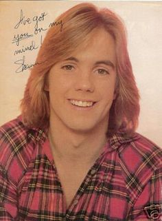 Shaun Cassidy    Back in the day,  I had the biggest crush on him.