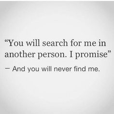 """""""You will search for me in another person I promise - and you will never find me.""""Bcoz u leave me with nogat tk sawe. Inspiring relationship - breakup quotes for her or him. Quotes And Notes, Fact Quotes, True Quotes, Words Quotes, Motivational Quotes, Sayings, Breakup Quotes, Quotes About Breakups, Inspirational Quotes About Love"""