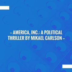 America, Inc.: A Political Thriller by Mikael Carlson https://bookvids.net/2017/12/23/america-inc-a-political-thriller-by-mikael-carlson/?utm_campaign=crowdfire&utm_content=crowdfire&utm_medium=social&utm_source=pinterest
