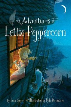 The Adventures of Lettie Peppercorn - Sam Gayton, illus by Poly Bernatene