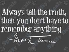 Mark Twain~ always tell the truth