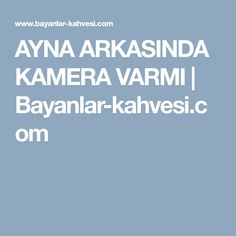 AYNA ARKASINDA KAMERA VARMI | Bayanlar-kahvesi.com