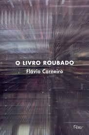 O livro roubado / Flávio Carneiro - Rio de Janeiro : Rocco, cop. 2013