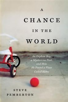 A Chance In the World: An Orphan Boy a Mysterious Past and How He Found a Place Called Home by Steve Pemberton - Thomas Nelson Publishers -… Steve Pemberton, Books To Read, My Books, Story Books, Foster Care, Orphan, Paperback Books, Reading Lists, Reading Room